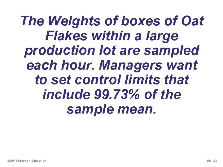 The Weights of boxes of Oat Flakes within a large production lot are sampled