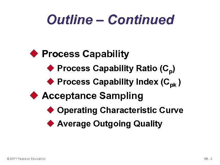 Outline – Continued u Process Capability Ratio (Cp) u Process Capability Index (Cpk )
