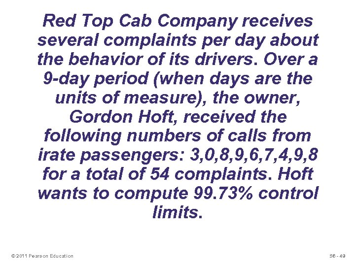 Red Top Cab Company receives several complaints per day about the behavior of its