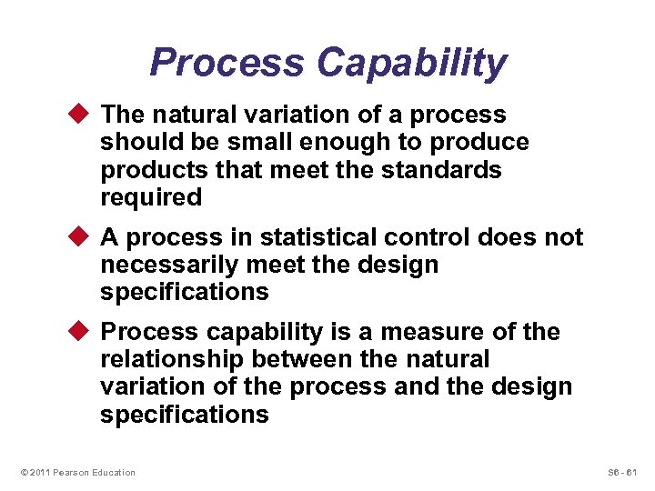 Process Capability u The natural variation of a process should be small enough to