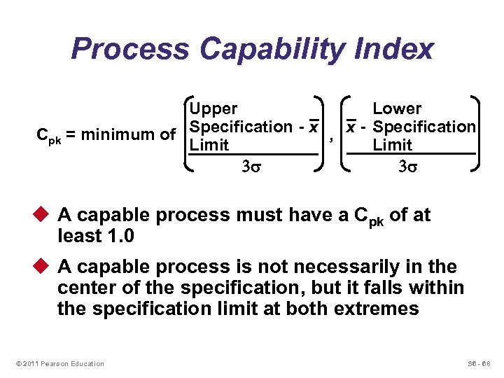 Process Capability Index Upper Lower Cpk = minimum of Specification - x , x