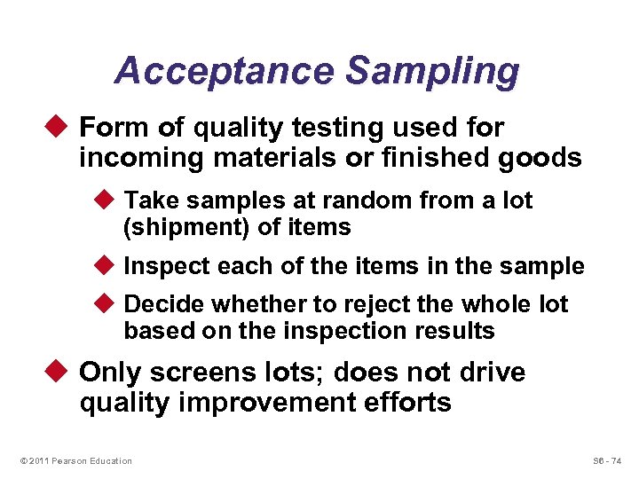 Acceptance Sampling u Form of quality testing used for incoming materials or finished goods