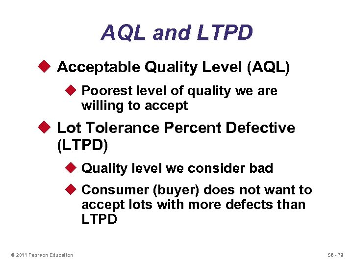 AQL and LTPD u Acceptable Quality Level (AQL) u Poorest level of quality we