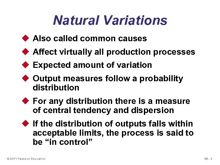 Natural Variations u Also called common causes u Affect virtually all production processes u