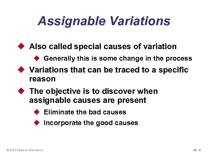 Assignable Variations u Also called special causes of variation u Generally this is some