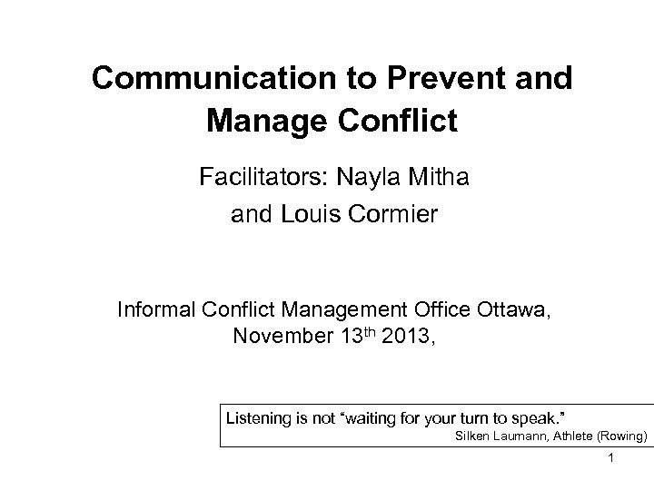 Communication to Prevent and Manage Conflict Facilitators: Nayla Mitha and Louis Cormier Informal Conflict