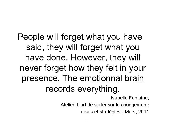 People will forget what you have said, they will forget what you have done.