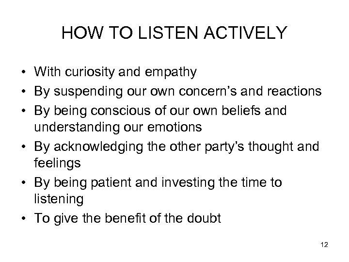 HOW TO LISTEN ACTIVELY • With curiosity and empathy • By suspending our own