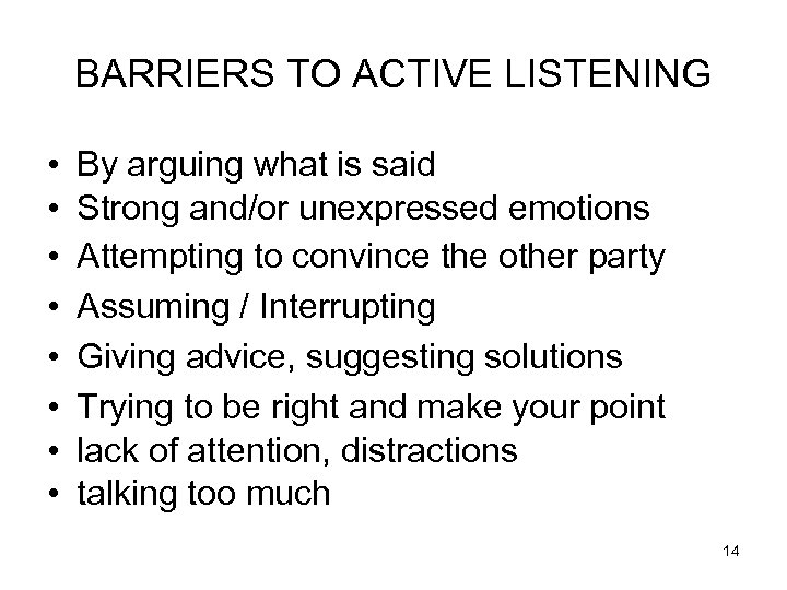 BARRIERS TO ACTIVE LISTENING • • By arguing what is said Strong and/or unexpressed