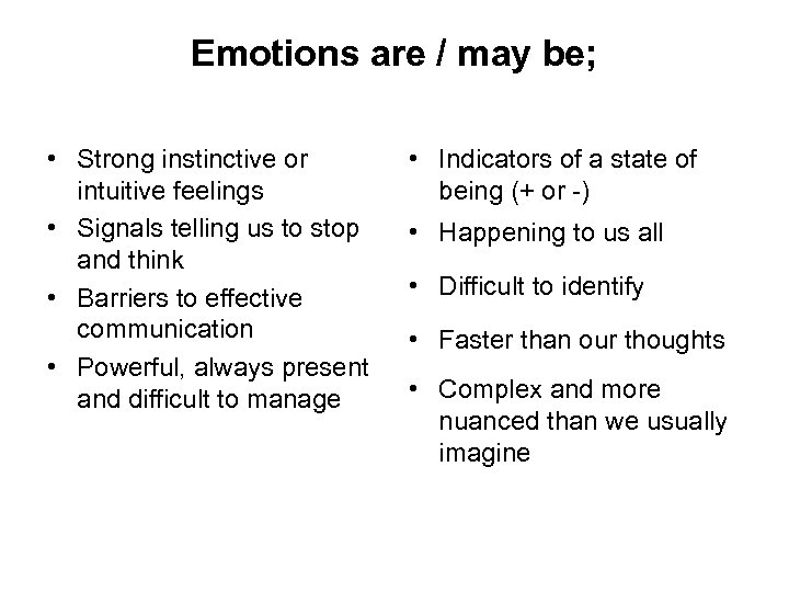 Emotions are / may be; • Strong instinctive or intuitive feelings • Signals telling