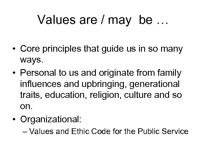 Values are / may be … • Core principles that guide us in so