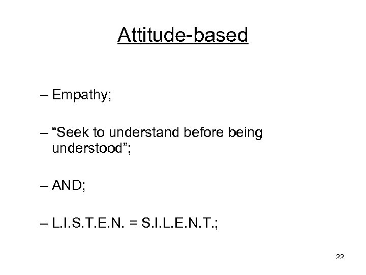 """Attitude-based – Empathy; – """"Seek to understand before being understood""""; – AND; – L."""