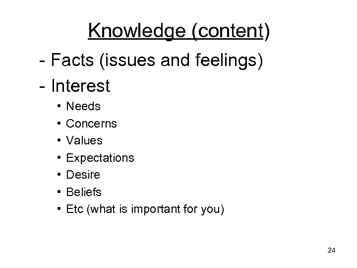 Knowledge (content) - Facts (issues and feelings) - Interest • • Needs Concerns Values