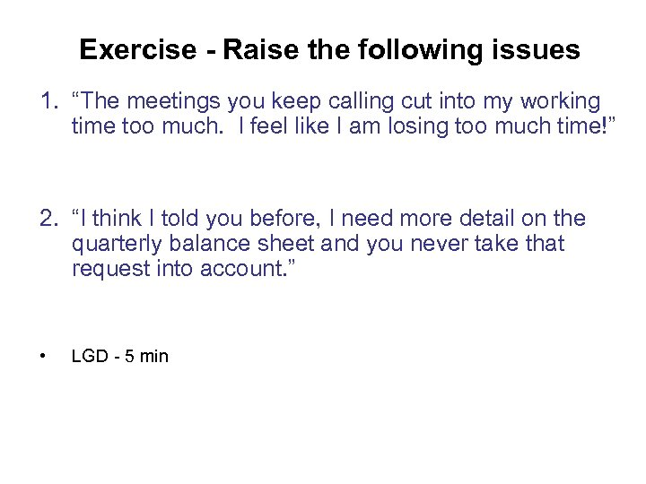 """Exercise - Raise the following issues 1. """"The meetings you keep calling cut into"""
