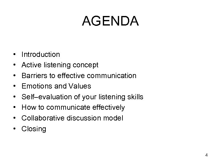 AGENDA • • Introduction Active listening concept Barriers to effective communication Emotions and Values