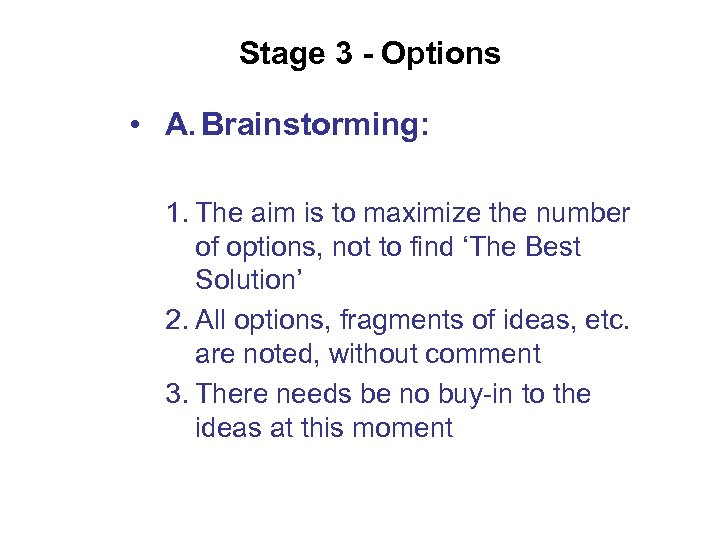 Stage 3 - Options • A. Brainstorming: 1. The aim is to maximize the
