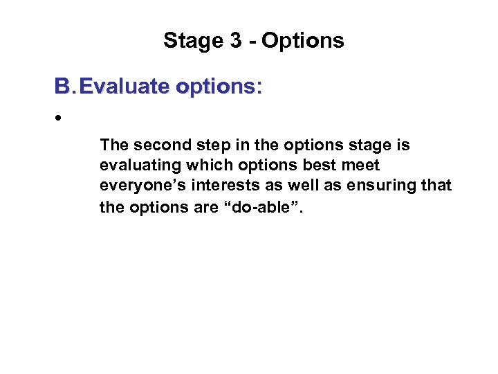 Stage 3 - Options B. Evaluate options: • The second step in the options