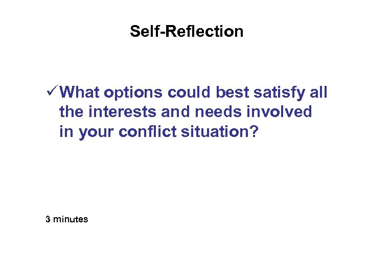 Self-Reflection ü What options could best satisfy all the interests and needs involved in