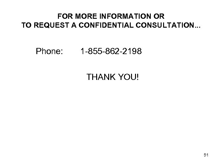 FOR MORE INFORMATION OR TO REQUEST A CONFIDENTIAL CONSULTATION. . . Phone: 1 -855