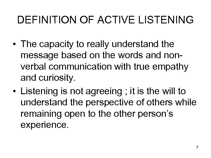 DEFINITION OF ACTIVE LISTENING • The capacity to really understand the message based on