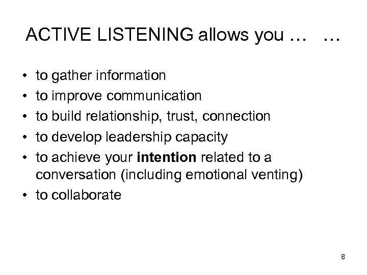 ACTIVE LISTENING allows you … … • • • to gather information to improve
