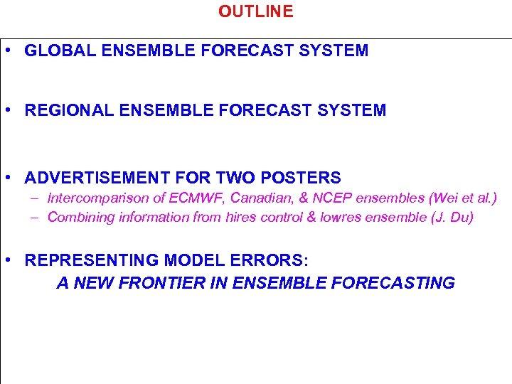 OUTLINE • GLOBAL ENSEMBLE FORECAST SYSTEM • REGIONAL ENSEMBLE FORECAST SYSTEM • ADVERTISEMENT FOR