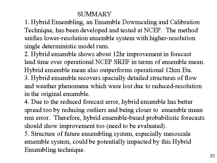 SUMMARY 1. Hybrid Ensembling, an Ensemble Downscaling and Calibration Technique, has been developed and