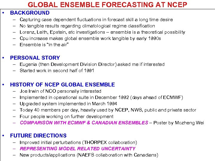 GLOBAL ENSEMBLE FORECASTING AT NCEP • BACKGROUND – – – • Capturing case dependent