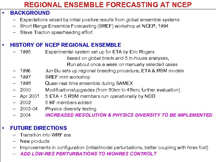 REGIONAL ENSEMBLE FORECASTING AT NCEP • BACKGROUND – Expectations raised by initial positive results