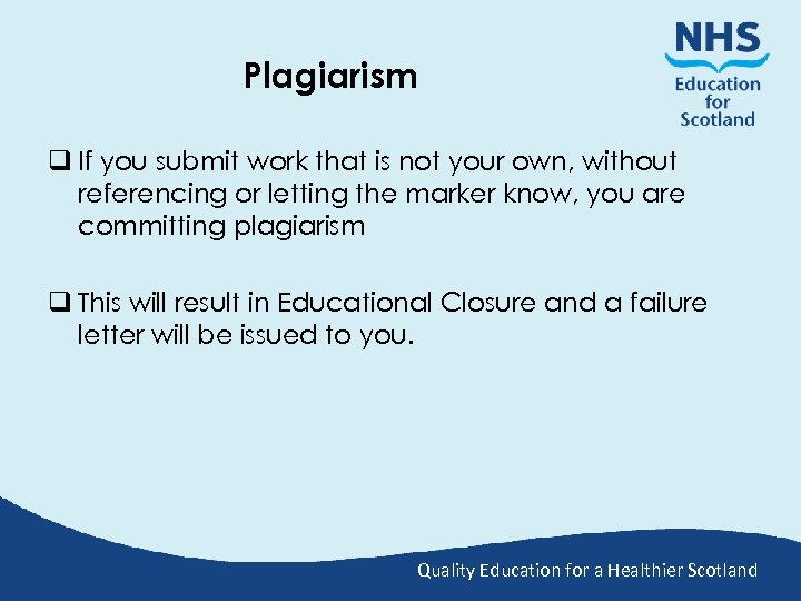 Plagiarism q If you submit work that is not your own, without referencing or