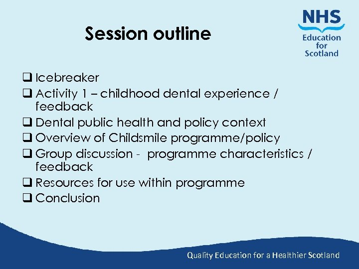 Session outline q Icebreaker q Activity 1 – childhood dental experience / feedback q