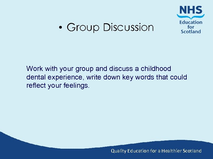 • Group Discussion Work with your group and discuss a childhood dental experience,