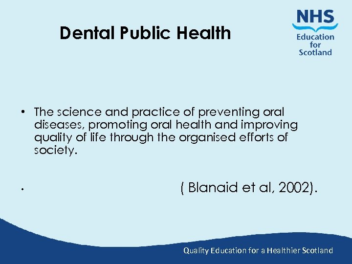 Dental Public Health • The science and practice of preventing oral diseases, promoting oral