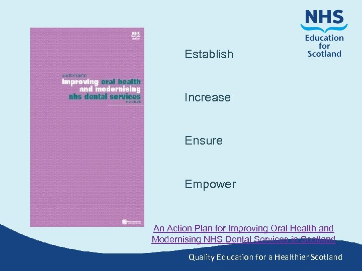 Establish Increase Ensure Empower An Action Plan for Improving Oral Health and Modernising NHS