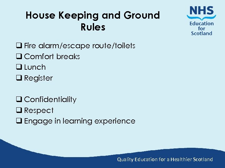 House Keeping and Ground Rules q Fire alarm/escape route/toilets q Comfort breaks q Lunch