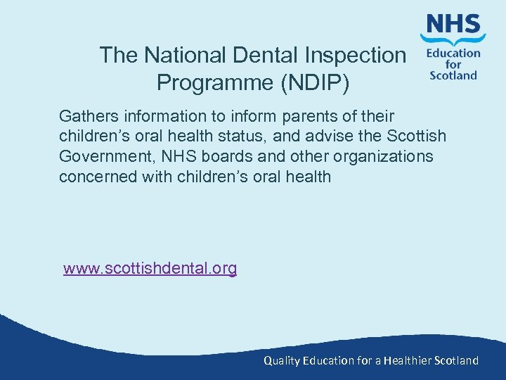 The National Dental Inspection Programme (NDIP) Gathers information to inform parents of their children's