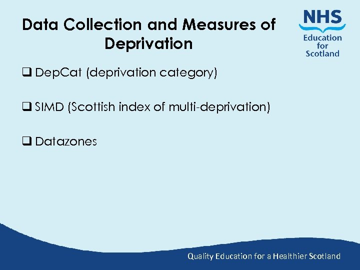 Data Collection and Measures of Deprivation q Dep. Cat (deprivation category) q SIMD (Scottish