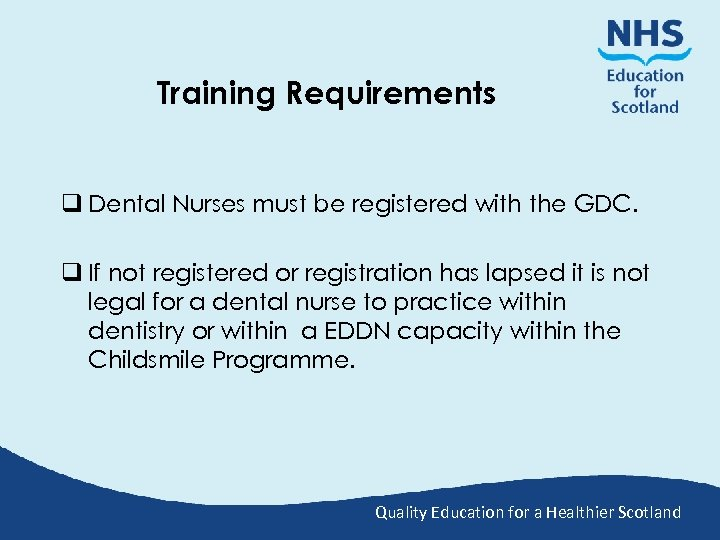 Training Requirements q Dental Nurses must be registered with the GDC. q If not