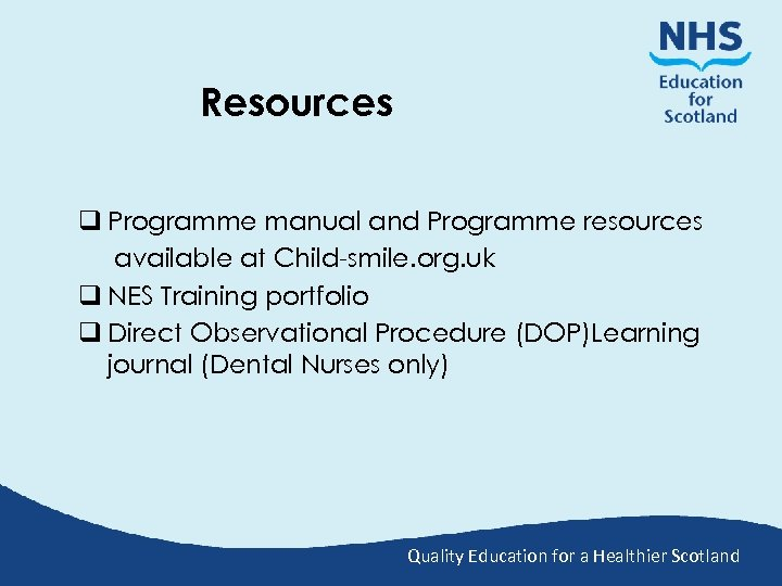 Resources q Programme manual and Programme resources available at Child-smile. org. uk q NES
