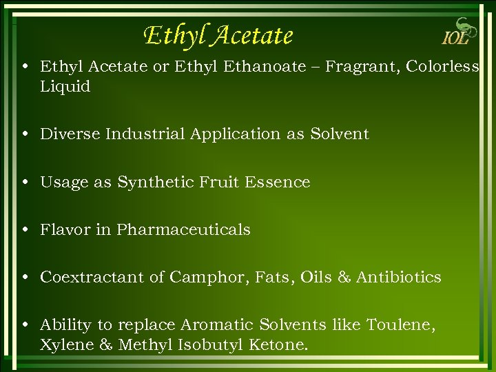 Ethyl Acetate • Ethyl Acetate or Ethyl Ethanoate – Fragrant, Colorless Liquid • Diverse