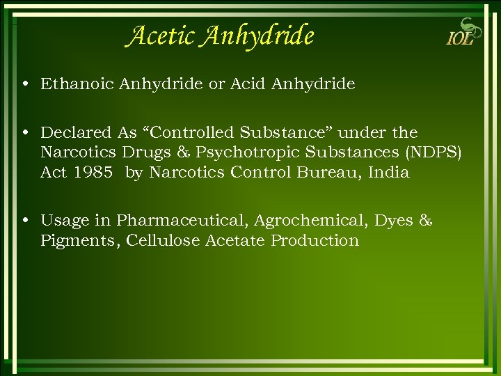 "Acetic Anhydride • Ethanoic Anhydride or Acid Anhydride • Declared As ""Controlled Substance"" under"