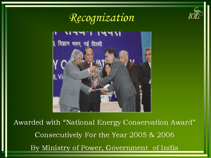 "Recognization Awarded with ""National Energy Conservation Award"" Consecutively For the Year 2005 & 2006"