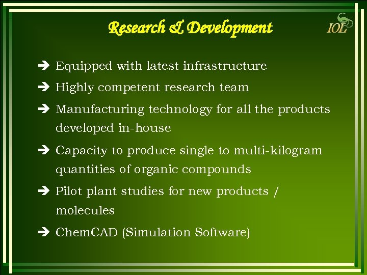 Research & Development è Equipped with latest infrastructure è Highly competent research team è