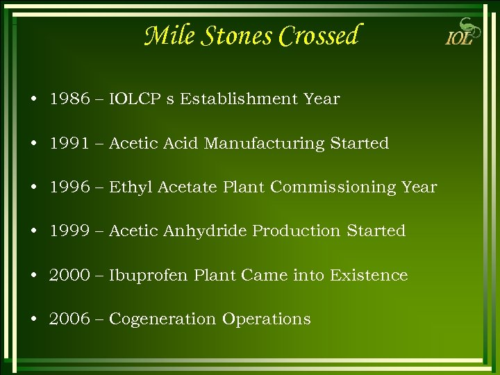 Mile Stones Crossed • 1986 – IOLCP s Establishment Year • 1991 – Acetic