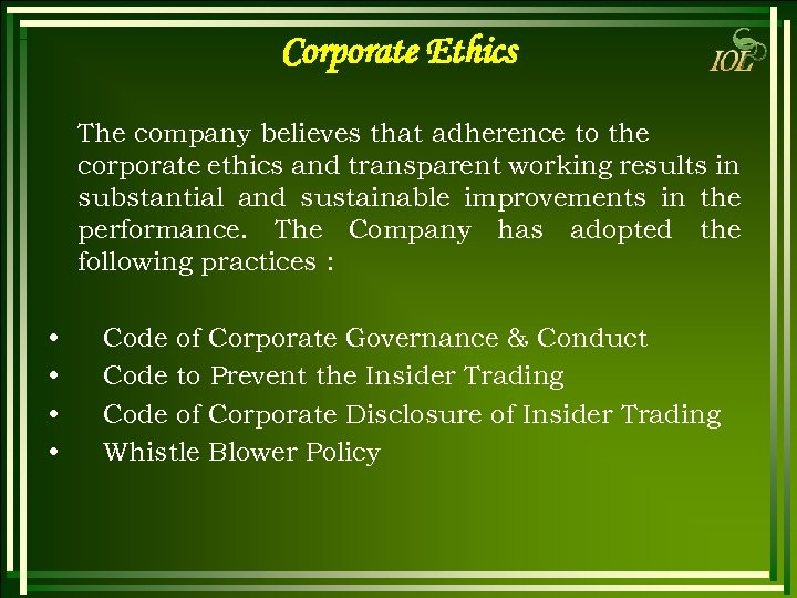 Corporate Ethics The company believes that adherence to the corporate ethics and transparent working
