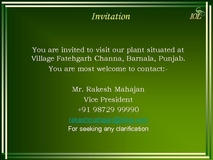Invitation You are invited to visit our plant situated at Village Fatehgarh Channa, Barnala,