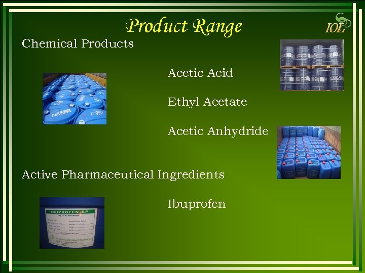 Product Range Chemical Products Acetic Acid Ethyl Acetate Acetic Anhydride Active Pharmaceutical Ingredients Ibuprofen