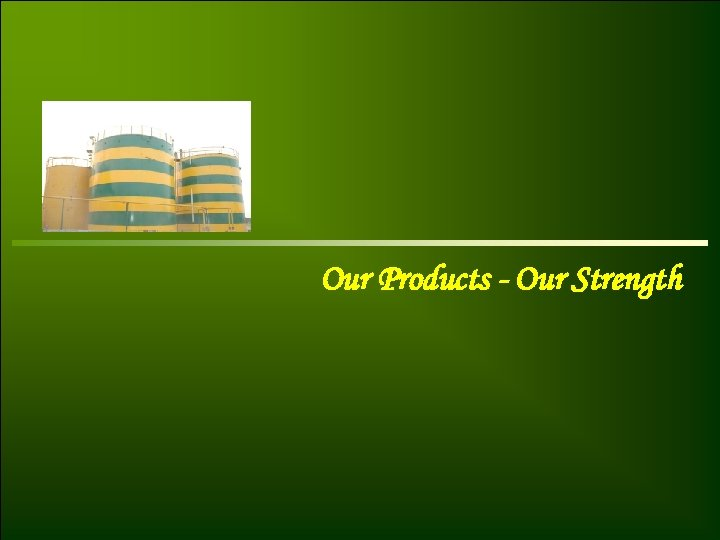 Our Products - Our Strength