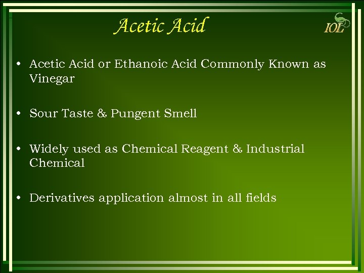 Acetic Acid • Acetic Acid or Ethanoic Acid Commonly Known as Vinegar • Sour