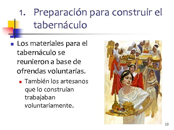 1. Preparación para construir el tabernáculo n Los materiales para el tabernáculo se reunieron